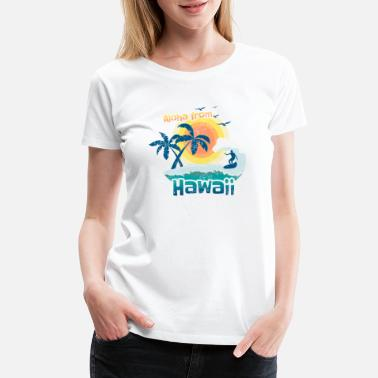Aloha Aloha From Hawaii Surfing - Women's Premium T-Shirt