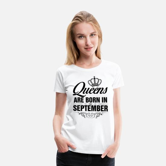 September T-Shirts - Queens Are Born In September Tshirt - Women's Premium T-Shirt white