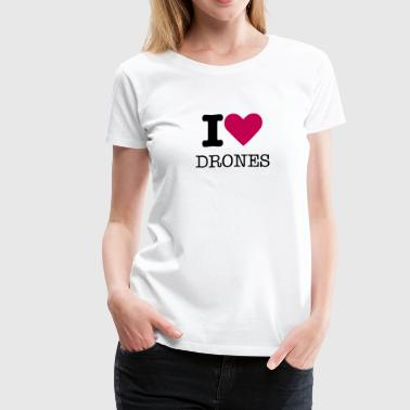 I love drones - Women's Premium T-Shirt