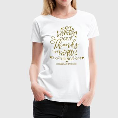 Give Thanks To All Things - Women's Premium T-Shirt