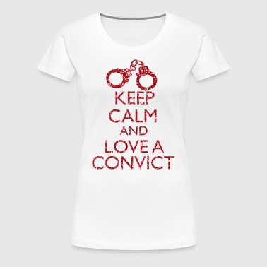 Keep Calm And Love A Convict - Women's Premium T-Shirt
