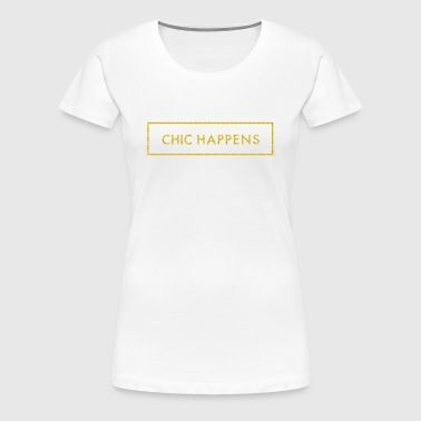 Chic Happens - Women's Premium T-Shirt