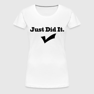 Just Did It - Women's Premium T-Shirt