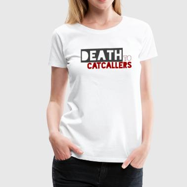 Death to Catcallers - Women's Premium T-Shirt