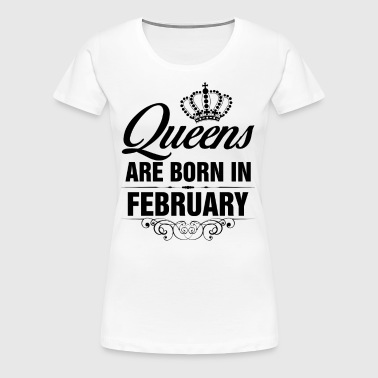 Queens Are Born In February Tshirt - Women's Premium T-Shirt
