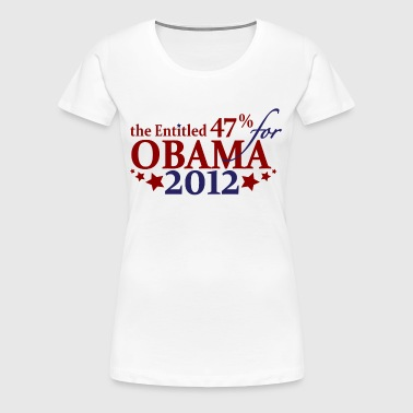 Entitled 47% for Obama 2012 - Women's Premium T-Shirt