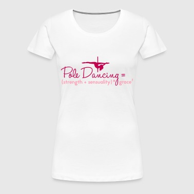 pole dancing = strength + sensuality - Women's Premium T-Shirt