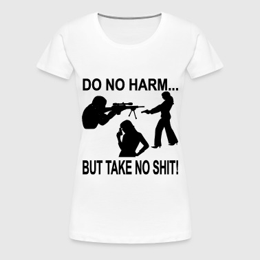 Do No Harm But Take No Shit  - Women's Premium T-Shirt