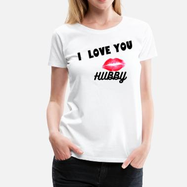 I Love My Hubby I LOVE YOU BABE TEE - Women's Premium T-Shirt