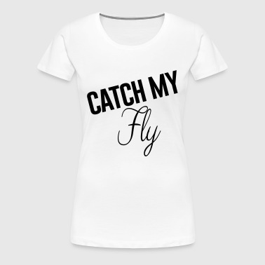 catch my fly - #beyonce - Women's Premium T-Shirt