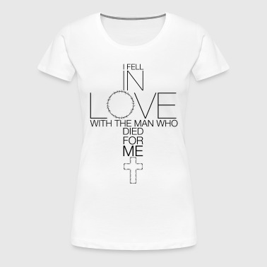 I FELL IN LOVE WITH JESUS WHO DIED FOR ME GIFT - Women's Premium T-Shirt