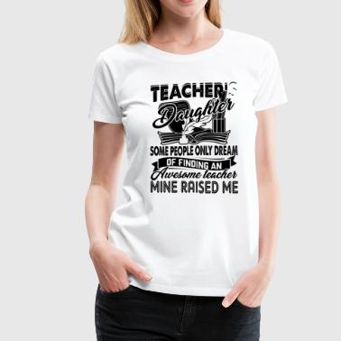 Teacher's Daughter Shirt - Women's Premium T-Shirt