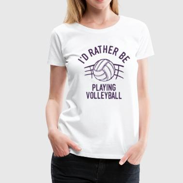 Volleyball Player Cool Funny Pun Humor Quote Gift - Women's Premium T-Shirt