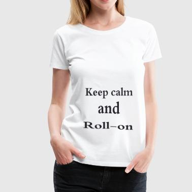 Keep calm and roll-on - Women's Premium T-Shirt