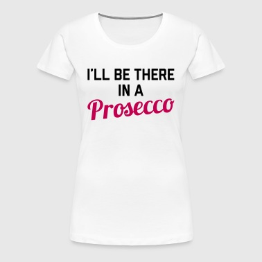 In A Prosecco Funny Quote - Women's Premium T-Shirt