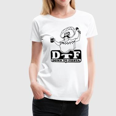 DTF down to fiesta - Women's Premium T-Shirt