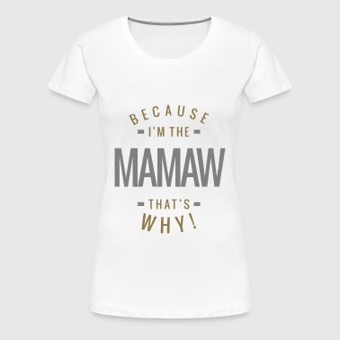 Because Im the Mamaw - Women's Premium T-Shirt
