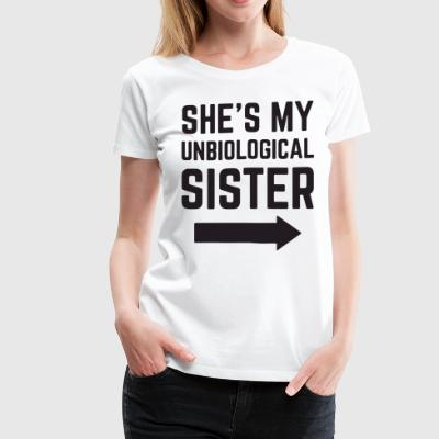 SHE S MY UNBIOLOGICAL SISTER t-shirts - Women's Premium T-Shirt