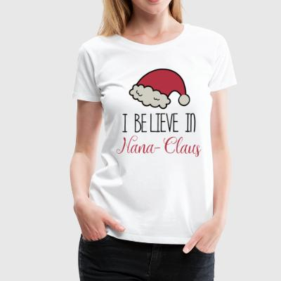 i believe in nana claus t-shirts - Women's Premium T-Shirt