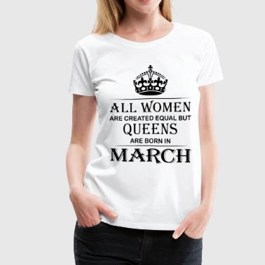 Women Queens are born in March - Women's Premium T-Shirt