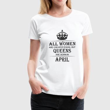 Funny Birthday Women April - Women's Premium T-Shirt