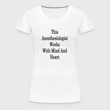 this_anesthesiologist_works_with_mind_an - Women's Premium T-Shirt