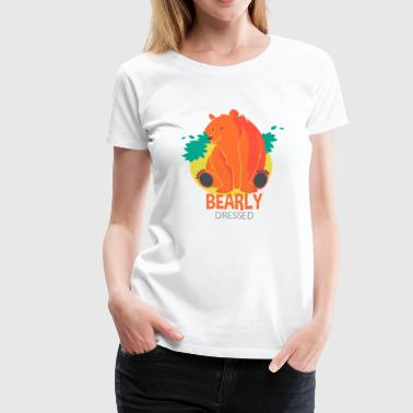 Bearly dressed Ladies T-Shirt for Women - Women's Premium T-Shirt