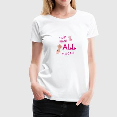 i just want all - Women's Premium T-Shirt