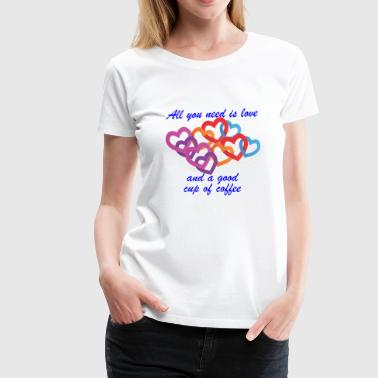 All You need is Love and Coffee - Women's Premium T-Shirt