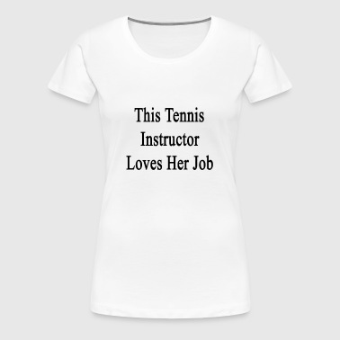 this_tennis_instructor_loves_her_job - Women's Premium T-Shirt