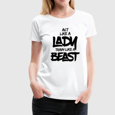 TRAIN LIKE A BEAST - Women's Premium T-Shirt
