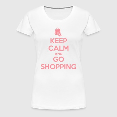 Keep Calm and Go Shopping - Women's Premium T-Shirt
