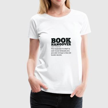 Book Hangover gift for Bookworms and Teachers - Women's Premium T-Shirt