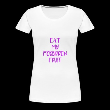 forbidden fruit Oral Sex licking sucking 69 - Women's Premium T-Shirt