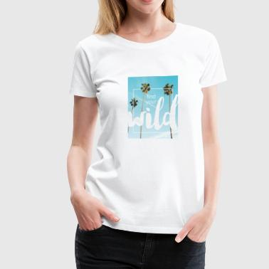 Find Your Wild - Women's Premium T-Shirt