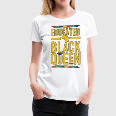 Educated Black Queen - Women's Premium T-Shirt