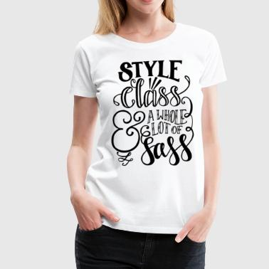 Style Class & A Whole Lot of Sass - Women's Premium T-Shirt