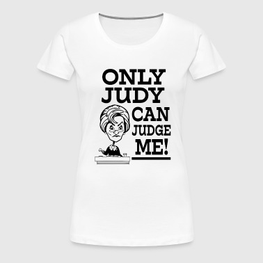Only Judy can Judge me funny saying shirt - Women's Premium T-Shirt