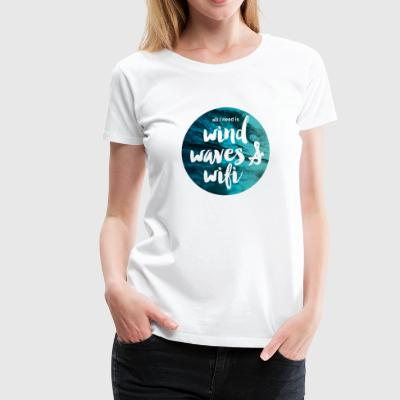 All I need is Wind, Waves and Wifi - Women's Premium T-Shirt