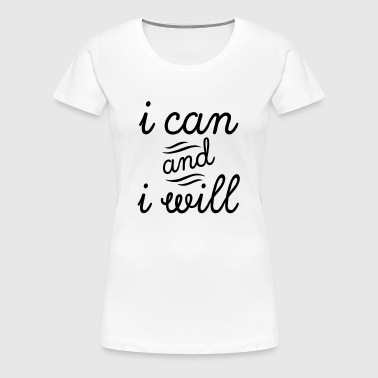 I Can And I Will - Women's Premium T-Shirt