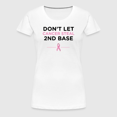 Don't Let Cancer Steal 2nd Base T-shirt - Women's Premium T-Shirt