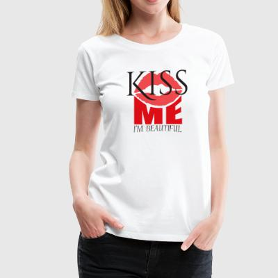 KISS ME I AM BEAUTIFUL! - Women's Premium T-Shirt