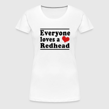 Everyone Loves a Redhead - Women's Premium T-Shirt