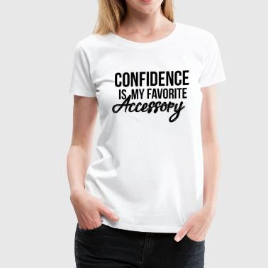 Confidence is My Favorite Accessory - Women's Premium T-Shirt