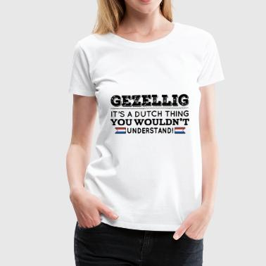 gezellig its a dutch thing you wouldnt understand - Women's Premium T-Shirt