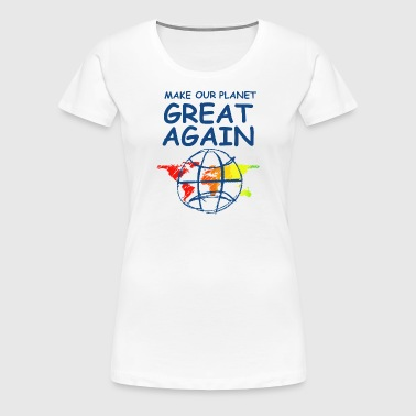 Make Our Planet Great Again - Women's Premium T-Shirt