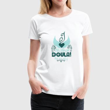I love to be a Doula - ask me why! - Women's Premium T-Shirt