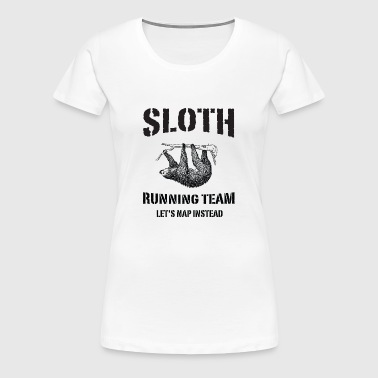 Sloth Running Team. Let's Nap Instead - Women's Premium T-Shirt
