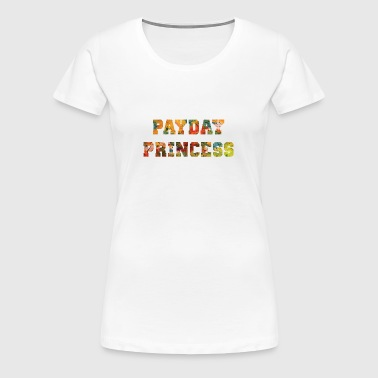 Payday Princess, Funny Quotes, Women, Princess - Women's Premium T-Shirt