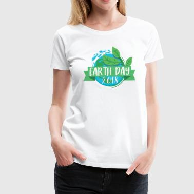Earth Day 2018 Green Planet Save Our Planet Every Day Earth Day - Women's Premium T-Shirt